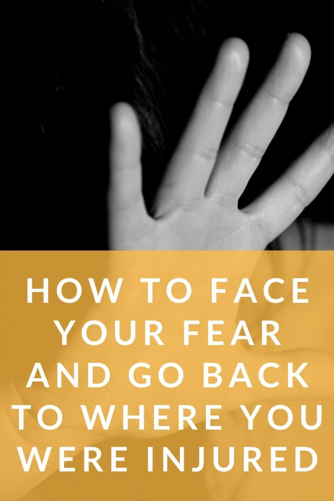 How to Face Your Fear and Go Back to Where You Were Injured long 1