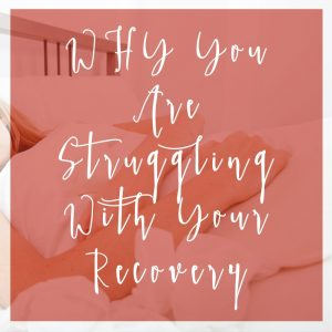 WHY You Are Struggling With Your Recovery square